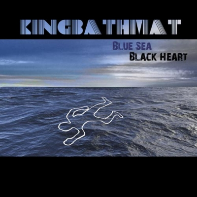 KingBathmat - Blue Sea, Black Heart (2008)