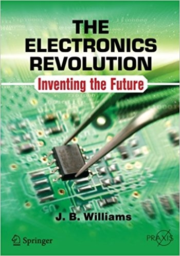 The Electronics Revolution Inventing the Future