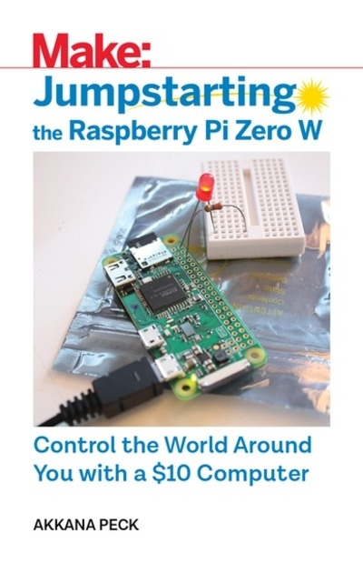 Jumpstarting the Raspberry Pi Zero W - Control the World Around You With a $10 Computer