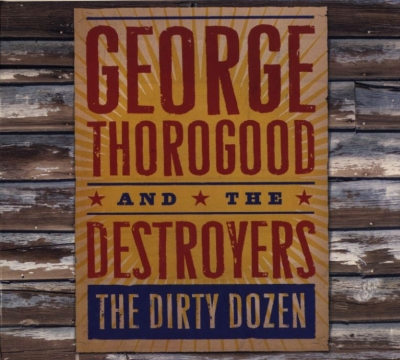 George Thorogood & The Destroyers - The Dirty Dozen (2009)