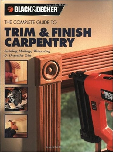 Black & Decker The Complete Guide to Trim and Finish Carpentry