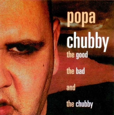 Popa Chubby – The Good, the Bad and the Chubby (2002)
