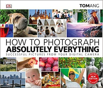 How to Photograph Absolutely Everything, 2nd Edition