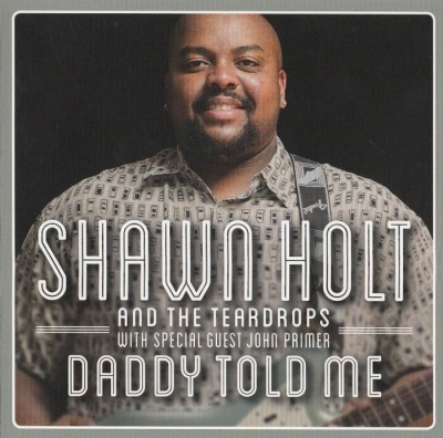 Shawn Holt and The Teardrops - Daddy Told Me (2013)