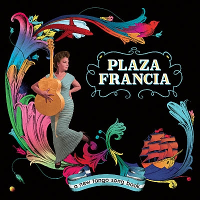 Plaza Francia - A New Tango Song Book (2014) [Collector Edition]