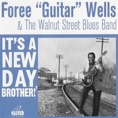 Foree 'Guitar' Wells & The Walnut Street Blues Band - It's A New Day Brother! (2006)