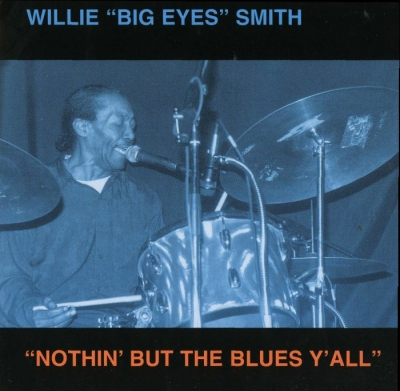 Willie 'Big Eyes' Smith - Nothin' But The Blues Y'All (1999)