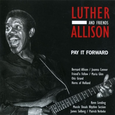 Luther Allison And Friends - Pay It Forward (2002)